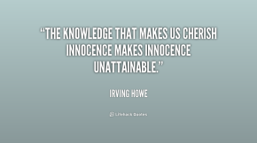 quote-Irving-Howe-the-knowledge-that-makes-us-cherish-innocence-240881